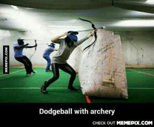 Why aren't we funding this?!omg-humor.tumblr.com: Dodgeball with archery  CHECK OUT MEMEPIX.COM  MEMEPIX.COM Why aren't we funding this?!omg-humor.tumblr.com