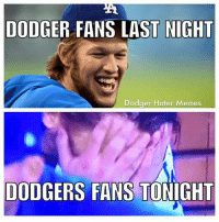 Lol: DODGER FANS LAST NIGHT  Dodger Hater Memes  DODGERS FANS TONIGHT Lol