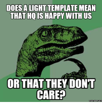 Care Meme: DOES A LIGHT TEMPLATE MEAN  THAT HQ IS HAPPY WITH US  OR THAT THEY DONT  CARE?  memes com