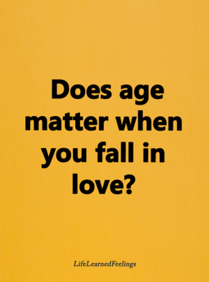 Fall, Love, and Memes: Does age  matter when  you fall in  love?  LifeLearnedFeelings <3