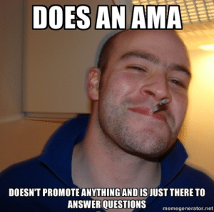 Good Guy Tony Hawk - Meme Guy: DOES AN AMA  DOESN'T PROMOTE ANYTHING AND IS JUST THERE TO  ANSWER QUESTIONS  memegenerator.net Good Guy Tony Hawk - Meme Guy