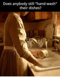"""Dank, 🤖, and Still: Does anybody still """"hand-wash""""  their dishes? #jussayin"""