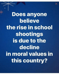 Memes, School, and 🤖: Does anyone  believe  the rise in school  shootings  is due to the  decline  in moral values in  this country? ABSOLUTELY!