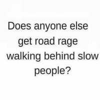 Rage, Road, and This: Does anyone else  get road rage  walking behind slow  people? This ever happen to y'all? 😡🤔 https://t.co/PfiV0BTOH9