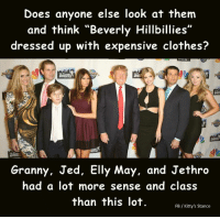 "They are so clueless and so trashy. It's like putting lipstick on a pig.: Does anyone else look at them  and think ""Beverly Hillbillies""  dressed up with expensive clothes?  Granny, Jed, Elly May, and Jethro  had a lot more sense and class  than this lot  FB Kitty's Stance They are so clueless and so trashy. It's like putting lipstick on a pig."