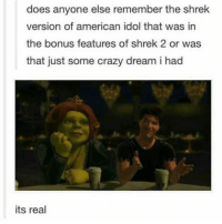 does anyone else remember the shrek  version of american idol that was in  the bonus features of shrek 2 or was  that just some crazy dream i had  its real i used to think it was a dream too textposts textpost meme memes tumblr tumblrfunny funny follow like share followforfollow likeforlike shoutout postoftheday fun love followme hilarious shrek shrektwo americanidol simoncowell