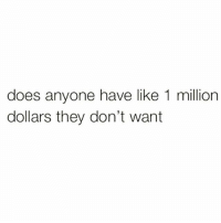 Memes, 🤖, and Wanted: does anyone have like 1 million  dollars they don't want Plz LMK 💯🙋🏽