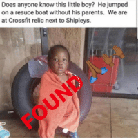 Memes, Parents, and Crossfit: Does anyone know this little boy? He jumped  on a resuce boat without his parents. We are  at Crossfit relic next to Shipleys. HE'S BACK WITH HIS MOTHER 🙏🏾🙌🏾