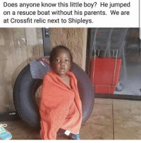 🙏🏾🙏🏾🙏🏾 REPOST THIS 🙏🏾🙏🏾💔: Does anyone know this little boy? He jumped  on a resuce boat without his parents. We are  at Crossfit relic next to Shipleys. 🙏🏾🙏🏾🙏🏾 REPOST THIS 🙏🏾🙏🏾💔