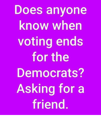 Looks like they're still at it. -Jacob: Does anyone  know when  voting ends  for the  Democrats?  Asking for a  friend Looks like they're still at it. -Jacob