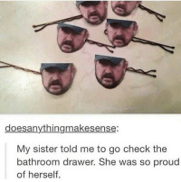 does anythingmakesense:  My sister told me to go check the  bathroom drawer. She was so proud  of herself. I have to eat lunch with the nurse but other than that my first day back at school was pretty good -sam