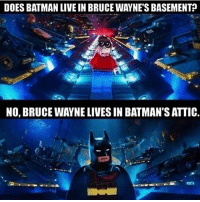 Who's watching the Lego Batman movie????😏: DOES BATMAN LIVE IN BRUCE WAYNE'S BASEMENT  NO, BRUCE WAYNE LIVES IN BATMAN'S ATTIC. Who's watching the Lego Batman movie????😏