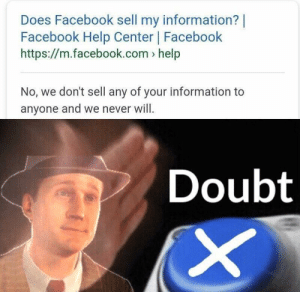 Hmmm (i.redd.it): Does Facebook sell my information  Facebook Help Center |Facebook  https://m.facebook.com help  No, we don't sell any of your information to  anyone and we never will  Doubt Hmmm (i.redd.it)