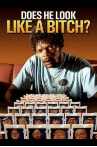 Pulp Fiction=Favorite Movie: DOES HE LOOK  LIKE A BITCH? Pulp Fiction=Favorite Movie