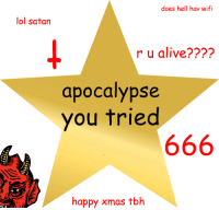 perfuqed:  t-rvgic:  transparent gold star for the apocalypse. you tried.  OH MY GOD YES : does hell hav wifi  lol satar  r u alive????  apocalypse  you tried  happy xmas tbh perfuqed:  t-rvgic:  transparent gold star for the apocalypse. you tried.  OH MY GOD YES