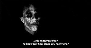 Being Alone, Depression, and How: Does it depress you?  To know just how alone you really are?