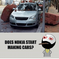 Twitter: BLB247 Snapchat : BELIKEBRO.COM belikebro sarcasm meme Follow @be.like.bro: DOES NOKIA START  MAKING CARS? Twitter: BLB247 Snapchat : BELIKEBRO.COM belikebro sarcasm meme Follow @be.like.bro