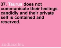 Taurus, Zodiac, and Private: does not  37  Taurus  communicate their feelings  candidly and their private  self is contained and  reserved.  zodiac chic #TAURUS ♉