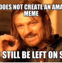 Create Meme: DOES NOT CREATE AN AMA  MEME  STILL BELEFTON S