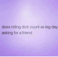 Dick, Leg Day, and Asking: does riding dick count as leg day  asking for a friend