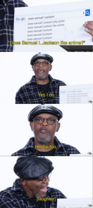 "Anime, Hentai, and Samuel L. Jackson: does samuel I jackson  does samuel I jackson play guitar  does samuel I jackson like anime  does samuel I jackson  does samuel I jackson  does samuel I jackson  Go gle  Does Samuel L Jackson like anime?""  Yes I do  Hentai too  [laughter] Samuel L Jackson confirms."
