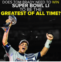 Memes, Tom Brady, and Brady: DOES TOM BRADY NEED TO WIN  SUPER BOWL LI  TO BE THE  GREATEST OF ALL TIME?  UR ...or has Brady already done enough to claim GOAT status?