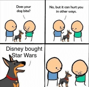 #sadface: Does your  dog bite?  No, but it can hurt you  in other ways  Disney bought  Star Wars #sadface