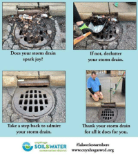 "Water, Back, and Joy: Does your storm drain  spark joy?  If not, declutter  your storm drain  Take a step back to admire  your storm drain  Th  ank your storm drain  for all it does for you.  cuyahoga  SOIL&WATER  #lakeeriestartshere  conservation district www.cuyaho  gaswcd.org ""Does your storm drain spark joy?"""