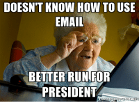 DOESN'T KNOW HOW TOUSE  EMAIL  BETTER RUN FOR  PRESIDENT Hillary Clinton