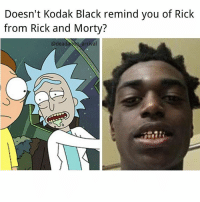 It's him!: Doesn't Kodak Black remind you of Rick  from Rick and Morty?  @dead  arrival It's him!