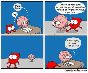 Awkward Yeti, Memes, and Awkward: Doesn't t feel good  to just let go of something  instead of trying to make  it perfect?  There.  Done.  Yay!  02016 The Awkward Yeti  theAukwardyeticom  You're right,  it isn't  good enough  theAwkwardYeti.com