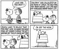 "This strip was published on August 1, 1966. 🐾☀️: ""DOG DAYS,, ARE CALCULATED BY  WHAT ARE  ""DOG DAYS""?THE RSING OF SIRIUS, THE DO6-STAR  THEY BEGIN AROUND JULY3RANID  END SOMEWHERE AROUND AUGUST 1  'M OFF THE HOOK  PEOPLE USED TO BELIEVE THAT  DOG DAYS"" WERE S0NAMED BECAUSE  DO6S GOT RABIES DURING THE HOT  OEATHER,BUT THISOF COURSE ENTTRUE This strip was published on August 1, 1966. 🐾☀️"