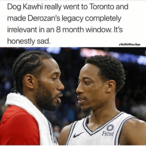 🤣🤣🤣🤣🤣: Dog Kawhi really went to Toronto and  made Derozan's legacy completely  irrelevant in an 8 month window. It's  honestly sad  TheNBlverStops  Frost 🤣🤣🤣🤣🤣