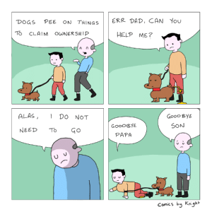 Ownership: DOGS PEE ON THINGS  ERR DAD, CAN You  TO CLAIM O NERSHIP  HELP ME?  ALAS, DO NOT  GooD ByE  SON  GoODGYE  PAPA  NEED TGo  Comics by Knight Ownership