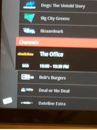 "Deal or No Deal, Dogs, and The Office: Dogs: The Untold Story  Big city Greens  Bizaardvark  Channels  on The Office  606 10:00.10:30PM  Co Bob's Burgers  wr""  Deal or No Deal  Dateline Extra"