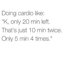 """Memes, 🤖, and Cardio: Doing cardio like:  KI only 20 min left  That's just 10 min twice.  Only 5 min 4 times."""" 😩😂 Anyone else relate?! howtolosefat"""