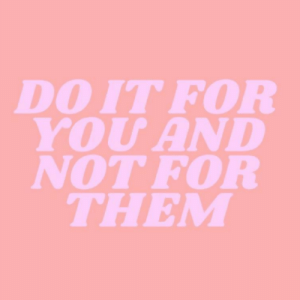 Them, For, and Doit: DOIT FOR  YOUAND  NOT FOR  THEM