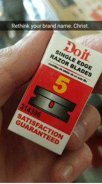 Blade, Tumblr, and Blog: Doit  Rethink your brand name. Christ.  SINGLE EDGE  RAZOR BLADES  cuchillas de afeitar de un solo filo  314396  SATISFACTION  GUARANTEED memehumor:  Razor blade brand name doubles as motivational message to suicidal folks