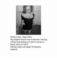 Cute, Memes, and Thank You: Doll For Sale Make Offer  My daughter doesn't want it anymore. Our dog  will not stop barking at it and we can never  find it where we left it.  Doll has really cute laugh. No batteries  required ❤I need you guys to all do me a favor, and spam tag @lilpeep under this photo 😫please and thank you 😘
