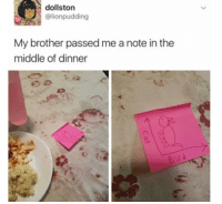 The Middle, Brother, and Note: dollston  @lionpudding  My brother passed me a note in the  middle of dinner