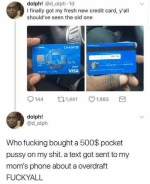 What is a pocket pussy?: dolph! @d olph. 1d  I finally got my fresh new credit card, y'all  should've seen the old one  CHASE O  9050 3203 51OB9  enIT  VISA  144 口1,441 1,983  dolph!  @d olph  Who fucking bought a 500$ pocket  pussy on my shit. a text got sent to my  mom's phone about a overdraft  FUCKYALL What is a pocket pussy?