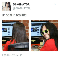 Girls that play League of Legends..: DOMINATOR  DOMINATOR  ur egirl in real life  7:56 PM 22 Jan 17 Girls that play League of Legends..