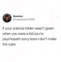 lmaoo: Dominic  @sweatpants1998  If your science folder wasn't green  when you were a kid you're  psychopath sorry boss I don't make  the rules lmaoo