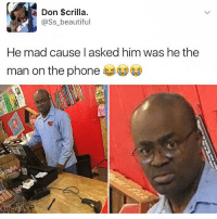 heyyyy: Don $crilla.  ass beautiful  He mad cause I asked him was he the  man on the phone heyyyy