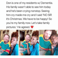 "Christmas, Crying, and Family: Don is one of my residents w/ Dementia.  His family wasn't able to see him today  and he's been crying nonstop. Seeing  him cry made me cry and I said 'NO SIR  it's Christmas. We have to be happy! So  you're my family now. Let's take family  pictures."" He agreed. 🙏🏼bless her ❤️ @peopleareamazing @peopleareamazing @peopleareamazing"