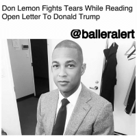 "America, cnn.com, and Donald Trump: Don Lemon Fights Tears While Reading  Open Letter To Donald Trump  @balleralert Don Lemon Fights Tears While Reading Open Letter To Donald Trump - blogged by @baetoven_ ⠀⠀⠀⠀⠀⠀⠀ ⠀⠀⠀⠀⠀⠀⠀ On Monday night, DonLemon fought back tears while reading a letter he wrote to DonaldTrump and the widow of La David Johnson, one of four soldiers who was killed in Niger after an ISIS attack earlier this month. ⠀⠀⠀⠀⠀⠀⠀ ⠀⠀⠀⠀⠀⠀⠀ The letter came after Myeshia Johnson told GoodMorningAmerica on Monday that she was angered by Trump's condolence call because he allegedly struggled to remember her husband's name. ⠀⠀⠀⠀⠀⠀⠀ ⠀⠀⠀⠀⠀⠀⠀ After the interview, Trump responded on Twitter, saying he ""had a very respectful conversation with the widow of Sgt. La David Johnson, and spoke his name from beginning, without hesitation!"" ⠀⠀⠀⠀⠀⠀⠀ ⠀⠀⠀⠀⠀⠀⠀ ""Today, when I woke up and saw the emotional interview with grieving gold-star widow my heart was broken like most of you,"" Lemon said on his CNN show. ""And then a moment later the president tweeted and I was shocked. I felt compelled to write an open letter to President Trump and I want to share that letter with you right now."" ⠀⠀⠀⠀⠀⠀⠀ ⠀⠀⠀⠀⠀⠀⠀ ""Dear Mr. President. I've interviewed you multiple times. You've introduced me to your family. You've also criticized me publicly both in front of cameras and on Twitter. Calling me ""hateful,"" ""dumb,"" a ""lightweight."" Some of your friends have suggested you expected better of me. I'm not sure why you'd expect anything other than fairness and facts first,"" Lemon began. ""We know you get a lot of your news from TV. Several of your friends and supporters have told me you watch this show. So, since I have this platform, I'd like to speak to you personally right now."" ⠀⠀⠀⠀⠀⠀⠀ ⠀⠀⠀⠀⠀⠀⠀ He later addressed Johnson saying, ""To be extremely candid with you and with the world, as a black man I'm always looking for role models who look like me and the latest one I found was your husband, La David."" ⠀⠀⠀⠀⠀⠀⠀ ⠀⠀⠀⠀⠀⠀⠀ Lemon concluded, ""May he rest in peace and may you find peace when you can finally get a good night's sleep knowing that this is America. We got your back. Believe that. Signed, me — Don Lemon."""