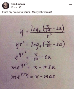 From one of the scientists I follow. Merry Christmas guys: Don Lincoln  10 hrs  From my house to yours. Merry Christmas!  y=log.-sa)  r²  yr²= 1og.(-sa)  - sa  meyr= x - msa  eyrz  mn  merry=x -mas  %3D From one of the scientists I follow. Merry Christmas guys
