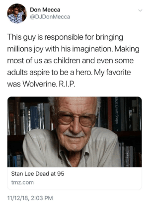 Children, Dank, and Iron Man: Don Mecca  @DJDonMecca  This guy is responsible for bringing  millions joy with his imagination. Making  most of us as children and even some  adults aspire to be a hero. My favorite  was Wolverine. R.I.P  Stan Lee Dead at 95  tmz.com  11/12/18, 2:03 PM My favorite was Iron Man. Thank you Stan Lee! by kingtah MORE MEMES