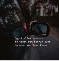 Love, Don, and Them: Don t allow someone  to treat you poorly just  because you love them.