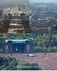 Dank, Gucci, and Gucci Mane: Donald  Barack Obama's  Inauguration  Inauguration  BUD LIGHT  Gucci Mane s  Lollapalooža Crowo Brrrreathtaking